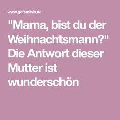 """Mama, bist du der Weihnachtsmann?"" Die Antwort dieser Mutter ist wunderschön Baby First Foods, Christmas Feeling, Family First, Merry Xmas, Food For Thought, Kids And Parenting, Idioms, Babys, Life Hacks"