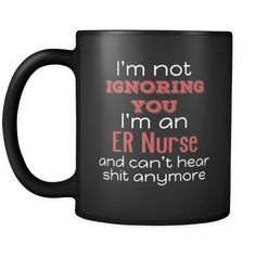 [product_style]-ER Nurse I'm Not Ignoring You I'm An ER Nurse And Can't Hear Shit Anymore 11oz Black Mug-Teelime