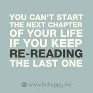 #Move onto the next chapter of your life...words to live by. www.gabbyt.myrandf.com  Rodan And Fields Independent Consultant