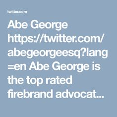 Abe George https://twitter.com/abegeorgeesq?lang=en Abe George is the top rated firebrand advocate in New York City. He has a stellar legal career as a criminal defense lawyer and has worked as a public prosecutor in Brooklyn. George has a strong focus on criminal law.