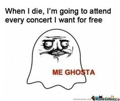 When I die go to all the the concerts I want for free me ghosta