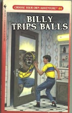"Better Book Titles - ""Choose Your Own Adventure: Billy Trips Balls"""