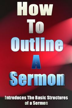 How To Outline a Sermon explains the fundamentals of sermon outlining and provides an example for others to follow.