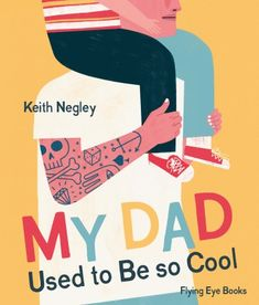 """Keith Negley Illustration: My Dad Used to be So Cool. Keith Negley shares the cover of his latest children's book, """"My Dad Used to be So Cool,"""" coming this Father's Day from Flying Eye Books. Book Cover Design, Book Design, Design Design, Editorial Design, Graphic Design Magazine, Magazine Design, Album Jeunesse, Man Parts, New Fathers"""
