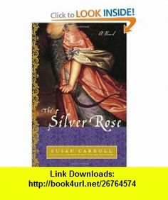 The Silver Rose A Novel (9780345482518) Susan Carroll , ISBN-10: 0345482514  , ISBN-13: 978-0345482518 ,  , tutorials , pdf , ebook , torrent , downloads , rapidshare , filesonic , hotfile , megaupload , fileserve