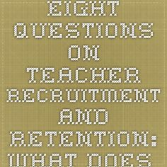 EIGHT QUESTIONS ON TEACHER RECRUITMENT AND RETENTION:  WHAT DOES THE RESEARCH SAY?  EDUCATION COMMISSION OF THE STATES SEPTEMBER 2005