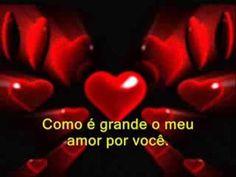 Como é Grande o Meu Amor Por Você!!! - Roberto Carlos