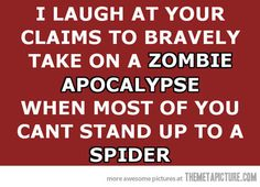 In my defense I've always claimed that in the event of a zombie apocalypse I would be zombie #7