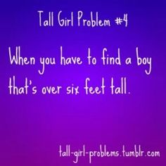 they aren't that frequent because they apparently like prefer short girls -__-