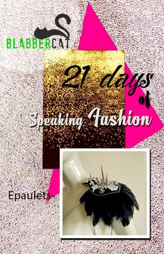 Day 19 of ‪#‎21DaysOfSpeakingFashion‬ Today's word is: Epaulets - A decorative shoulder adornment ‪#‎fashionvocabulary‬ ‪#‎wordoftheday‬ ‪#‎knowledge‬ ‪#‎entertainment‬ ‪#‎spreadtheword‬ ‪#‎blabbercat‬