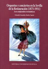 Orquestas y conciertos en la Sevilla de la Restauración (1875-1931): los conjurados románticos / Eduardo González-Barba Capote.. -- Sevilla : Editorial Universidad de Sevilla, 2015.