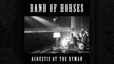 Band Of Horses - Detlef Schrempf (Acoustic At The Ryman)