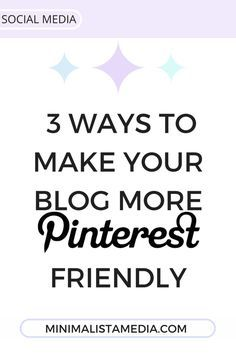 Minimalista Media - Find out 3 ways to make your blog and blog post more Pinterest friendly. Get free repins on your blog content, which will lead to more blog traffic and followers on Pinterest. Click through the image to read the full article to get started!