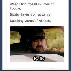 geek, supernatur, word of wisdom, balls, bobbi singer, funni, true words, fandom, true stories