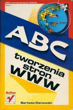 ABC tworzenia stron www, Bartosz Danowski, Helion, 2003, http://www.antykwariat.nepo.pl/abc-tworzenia-stron-www-bartosz-danowski-p-14452.html