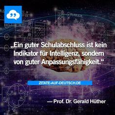 #Anpassungsfähigkeit, #Intelligenz, #Schulabschluss, #Spruch, #Sprüche, #Zitat, #Zitate, #Prof.Dr.GeraldHüther