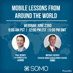 "Join us on June 23rd at 9:00am PST /12:00pm EST/ 5:00pm GMT for ""Mobile Lessons From Around The World"" with Somo and mCordis' Paul Berney. He'll get you up to speed on what your international colleagues are doing in mobile, and the best ways you can use mobile to connect with customers abroad and in your own backyard."