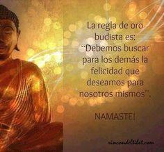 The golden rule of Buddha is: we must look for the happiness in others that we wish for ourselves. Frases Humor, Spiritual Life, Dalai Lama, Osho, Spanish Quotes, Deep, Reiki, Wise Words, Me Quotes