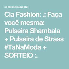 Cia Fashion: .: Faça você mesma: Pulseira Shambala + Pulseira de Strass #TaNaModa + SORTEIO :.