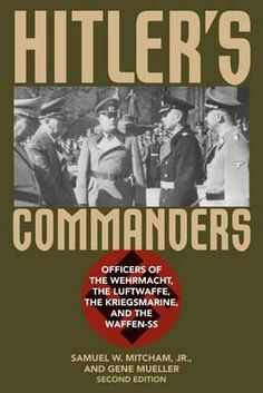Hitler's Commanders, Officers Of The Wehrmacht, The Luftwaffe, The Kriegsmarine, And The Waffen-Ss By Samuel W. Mitcham, Jr., 9781442211537., History ST