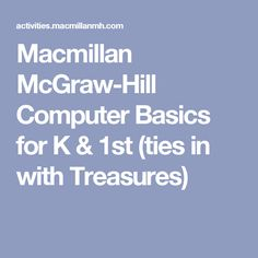 Macmillan McGraw-Hill Computer Basics for K & 1st (ties in with Treasures)