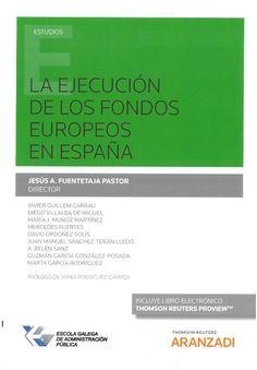 Jesús A. Fuentetaja Pastor, director: La ejecución de los fondos europeos en España. Cizur Menor: Thomson Reuters Aranzadi, 2017, 219 p.