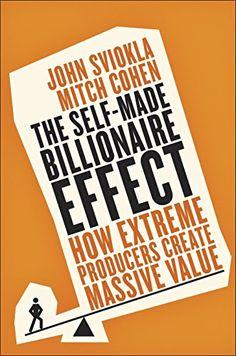 Amazon.com: The Self-Made Billionaire Effect: How Extreme Producers Create Massive Value eBook: John Sviokla, Mitch Cohen: Kindle Store