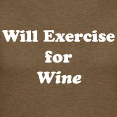 Will Exercise for Wine.