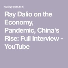 Ray Dalio on the Economy, Pandemic, China's Rise: Full Interview - YouTube Ray Dalio, Global Economy, The Creator, Investing, Interview, China, Youtube, Youtubers, Porcelain