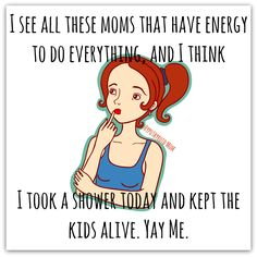 I see all these moms that have energy to do everything and I think...I took a shower today and kept the kids alive. Yay me! HypothyroidMom.com #energy