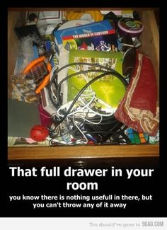 guilty- we dont really have drawers because there are only 6 drawers in the entire apt (kitchen AND bath!) but we might have it worse with each of our junk drawer box.....