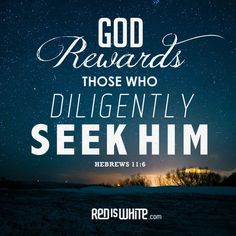 """""""And without faith it is impossible to please God, because anyone who comes to him must believe that he exists and that he rewards those who earnestly seek him"""" (Hebrews 11:6, NIV)"""