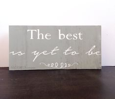 12x6 The best is yet to be sign home sign by HCMCustomCreations