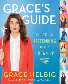 Grace's Guide: Grace Helbig offers an irreverent and illustrated guide to life for anyone faced with the challenge of growing up.