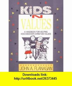 Kids n Values A Handbook for Helping Kids Discover Christian Values (9780892434114) John Flanagan , ISBN-10: 0892434112  , ISBN-13: 978-0892434114 ,  , tutorials , pdf , ebook , torrent , downloads , rapidshare , filesonic , hotfile , megaupload , fileserve