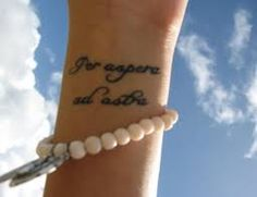 "per aspera ad astra tattoo Latin phrase which means any of the following: ""Through hardships to the stars"", ""A rough road leads to the stars"" or ""To the stars through difficulties""."