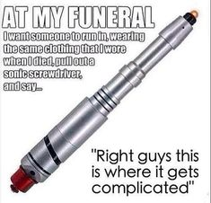 "Doctor Who funeral prank?  Awesome <- why not quote Amy?! ""Alright kids this is where it gets complicated."""