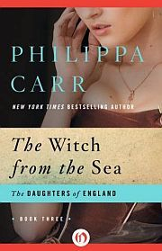 The Witch from the Sea: Daughters of England book three by Philippa Carr