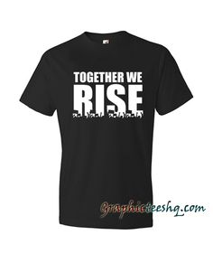 We Rise Together Tee Shirt