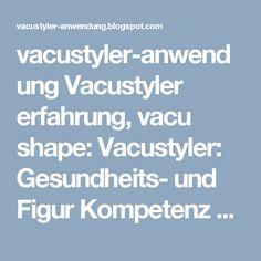 vacustyler-anwendung Vacustyler erfahrung, vacu shape: Vacustyler: Gesundheits- und Figur Kompetenz Zentr... Beauty, Figurine, Beauty Illustration