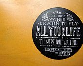 I have been humming that quote to myself for most of my life.  How beautiful to see it written on vinyl.    (from Quietboystudio) found by way of Design Sponge