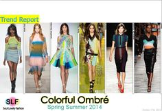 Colorful Ombré Fashion Trend for Spring Summer 2014. More Ombré Color Fashion Trends for Spring Summer 2014. Click on the Image to See it in a Full Size. October 16th, 2013  2:04  P.M. GMT.