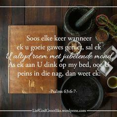 {Groei deur Gebed) Week 8 Wanneer moet ons bid DINSDAG – In die aand LEES: Psalm SOAP: Psalm Soos elke keer wanneer ek u goeie gawes geniet, sal ek U altyd roem met jubelende mond. As ek aan U dink op my bed, oor U peins in die nag, dan weet ek; Psalm 63, Afrikaans, Christian Quotes, Proverbs, Jesus Christ, Bible Verses, The Moon, Christianity Quotes, Scripture Verses
