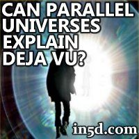 Is a copy of yourself living in a parallel universe the reason why you experience déjà vu?