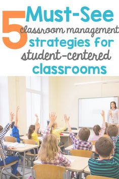 5 Must-See Classroom Management Strategies for the Student-Centered Classroom