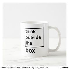 Shop Think outside the Box Creative Coffe Cup created by GPS_APPAREL. Thinking Outside The Box, Photo Mugs, Coffee Cups, Funny Jokes, The Outsiders, Bloom, Monogram, Ceramics, Make It Yourself