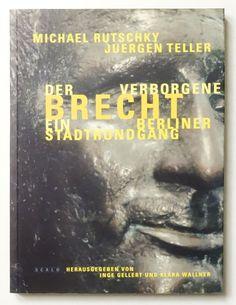 Der verborgene Brecht. Ein Berliner Stadtrundgang   Juergen Teller etc.