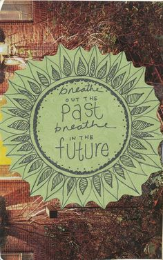 Breathe out the past, breathe in the future.  2014.  Fresh start.