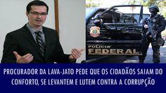 Procurador da Lava-Jato pede que os cidadãos saiam do conforto e lutem c...