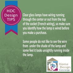 HDC Design Tip - Clear glass lamps have wiring running through them. You might not like that.